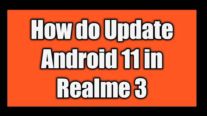 How do Update Android 11 in Realme 3