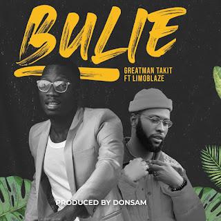 LYRICS: Bulie Dance - Greatman Takit Ft. Limoblaze