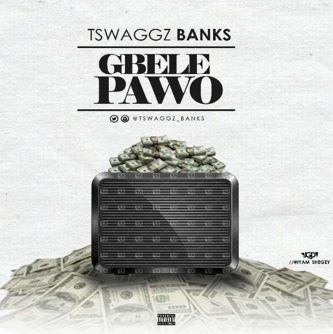 Music: Tswaggzbanks - Gbelepawo [Mp3 Download]