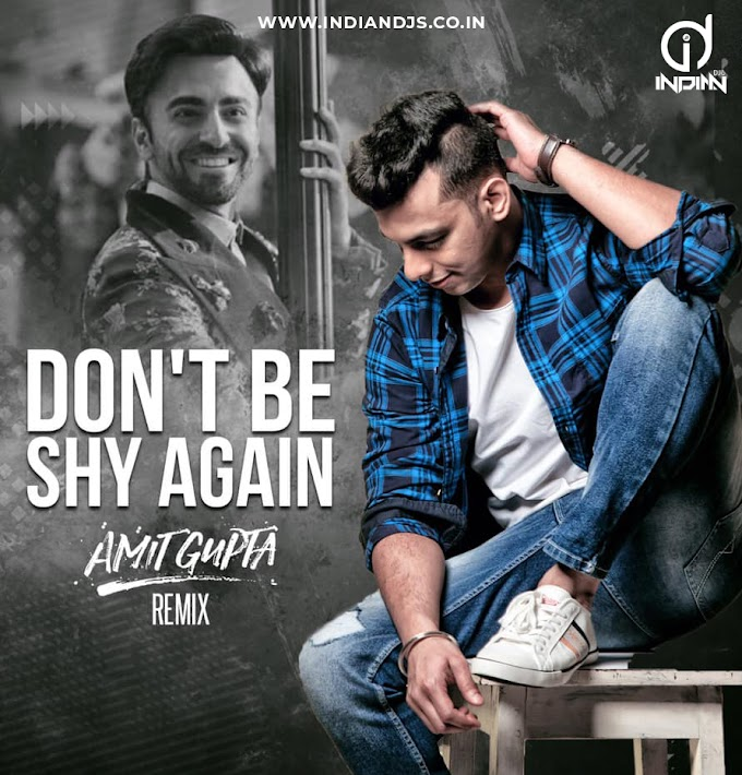 DON'T BE SHY AGAIN (Bala) - DJ AMIT GUPTA Remix INDIANDJS 320KBPS