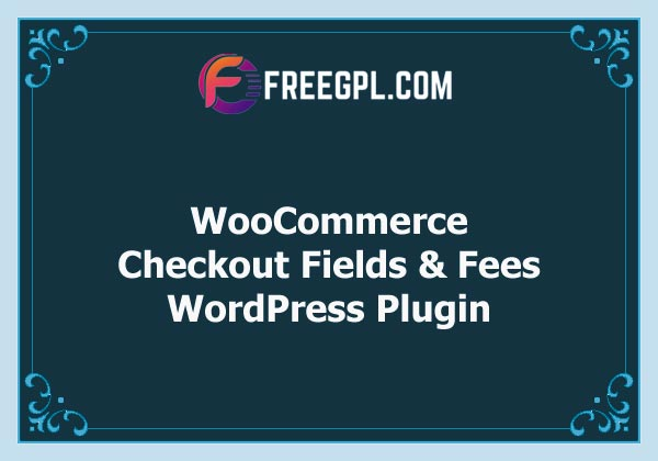 WooCommerce Checkout Fields & Fees Free Download