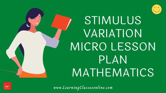 Mathematics Skill Of Stimulus Variation Micro Teaching Lesson Plan For B.Ed/DELED Free Download PDF | Skill of Stimulus Variation in Math Micro Lesson Plan | maths lesson plan on Stimulus Variation Skill of microteaching