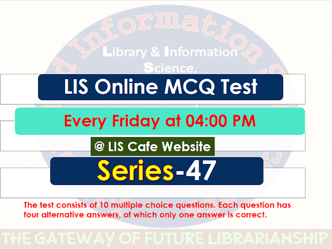 LIS MCQ Test Series-47 (Visit Every Friday @ 4 P.M.)
