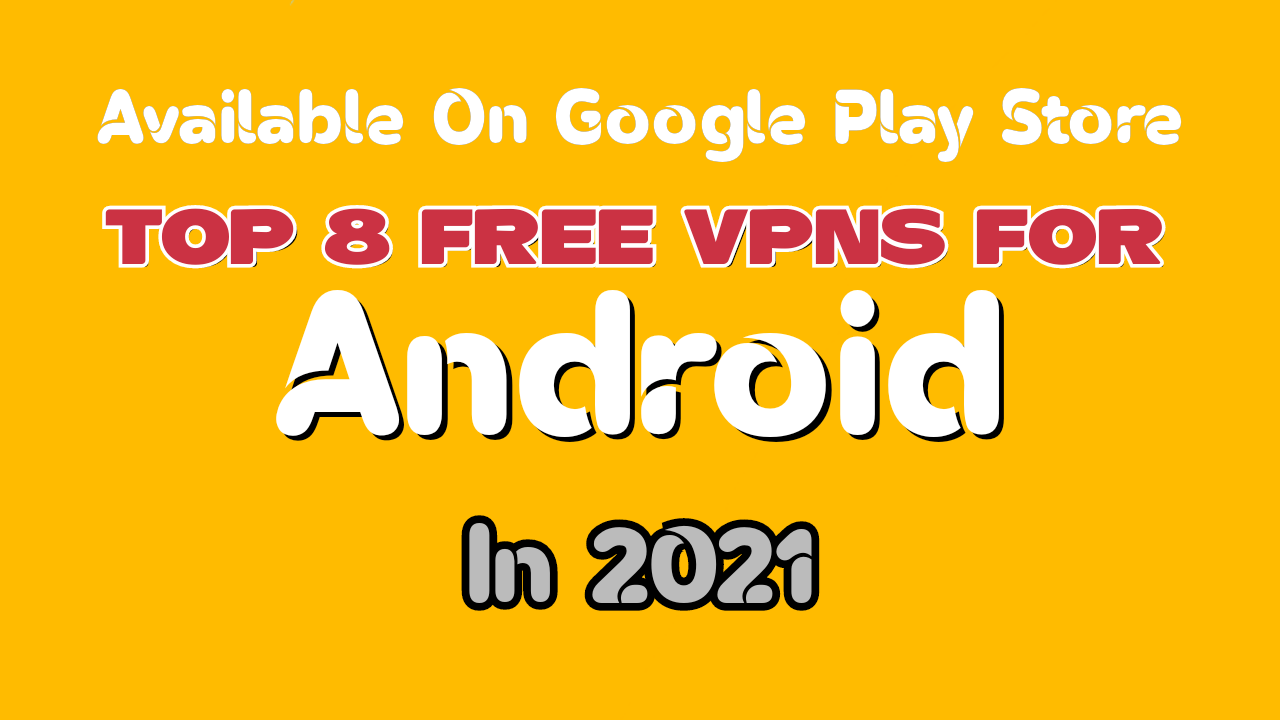 5 Best VPNs Free For Android In 2021 - Hwo To Install VPN in Android Phone