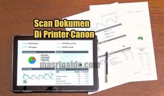Bagaimana Cara Scan File Dokumen Memakai Printer Canon ? Berikut Panduannya