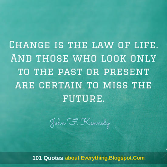 Change Is The Law Of Life And Those Who Look Only To The Past Or