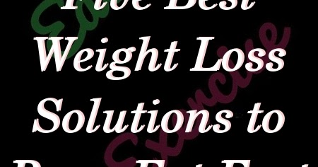 five best weight loss solutions to burn fat fast  losing