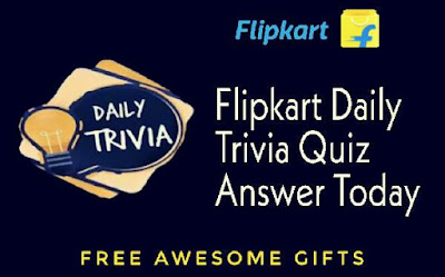 Flipkart Daily Trivia Quiz Answers Today win