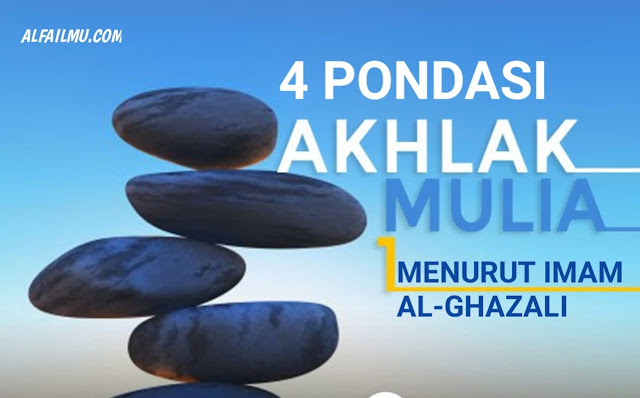 4 pondasi akhlak mulia menurut imam ghazali
