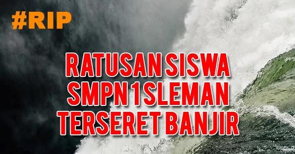 Ratusan Siswa SMPN 1 Sleman Terseret Banjir