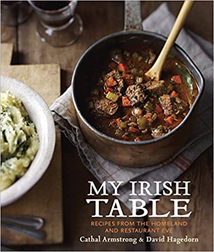 My Irish Table Recipes from the Homeland and Restaurant Eve A Cookbook St. Patrick's Day book