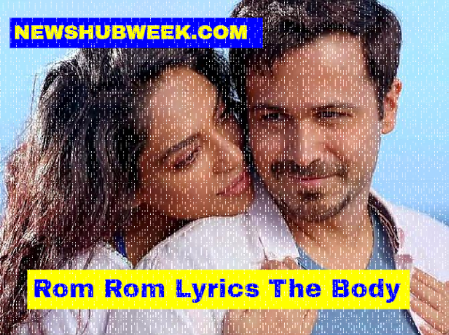 Rom Rom Lyrics The Body Songs Emraan Hashmi