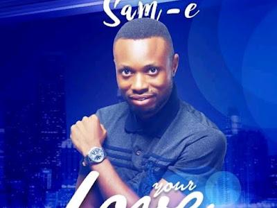GOSPEL ALBUM: Sam-e - Your Love
