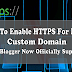 How To Enable HTTPS For Blogger Custom Domain [Blogger Officially Support]