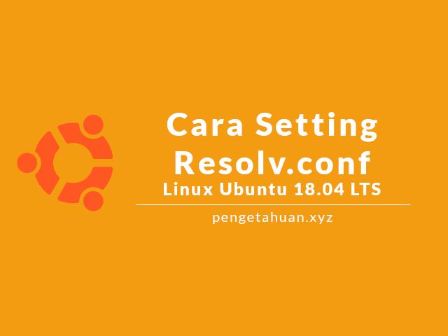 Cara Setting Permanent Resolv.conf Di Ubuntu 18.04