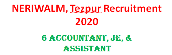 NERIWALM, Tezpur Recruitment 2020: For 6 Accountant, JE, & Assistant