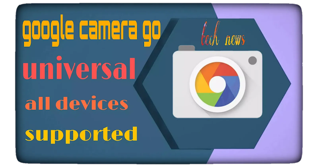 Google camera go/ universal/ all devices supported/ Redmi