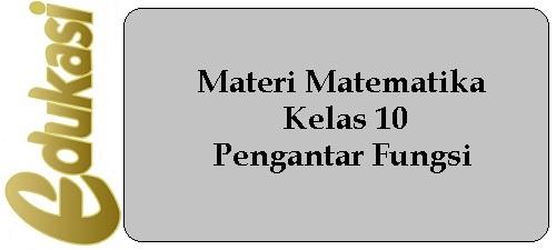 Materi Matematika Kelas 10 - Pengantar Fungsi