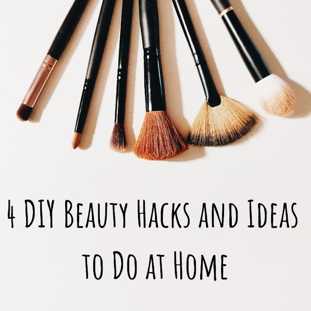 4 DIY Beauty Hacks and Ideas to Do at Home