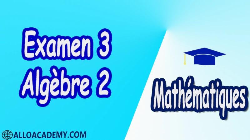 Examen Corrigé 3 d'algèbre 2 pdf Mathématiques, Maths, Algèbre 2, Calcul matriciel, Déterminants, Espaces Vectoriels, Sous-espaces vectoriels, Les Applications Linéaires, Valeurs Propres et Vecteurs Propres, Diagonalisation des matrices et des endomorphismes, Cours, résumés, exercices corrigés, devoirs corrigés, Examens corrigés, Contrôle corrigé travaux dirigés TD PDF