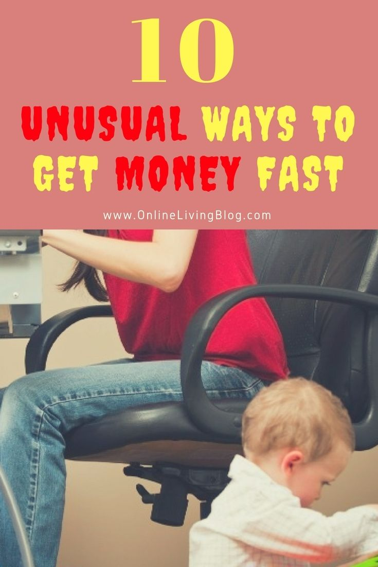 10 Unusual Ways to Get Money Fast - Make Money Quickly