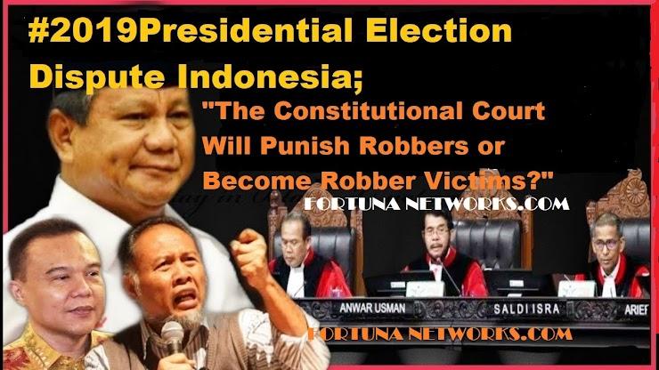 """#2019PresidentialElectionDisputeIndonesia; """"Mahkamah Konstitusi Akan Menghukum Perampok atau Menjadi Korban Perampokan?"""""""