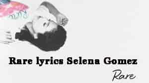 Rare lyrics Selena Gomez