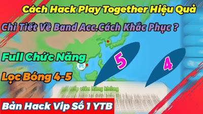 Cách Hack Play Together Hiệu Quả Không Bị Band Acc Lọc Bóng 4-5 Cá Tím  Full Chức Năng - PKA MOD