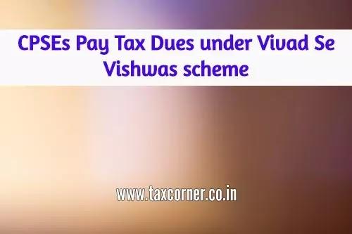 CPSEs Pay Tax Dues under Vivad Se Vishwas Scheme