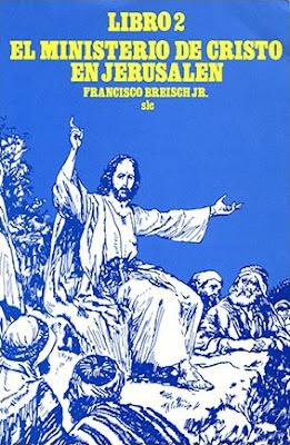 Francisco Breisch Jr.-El Ministerio De Cristo En Jerusalén-Libro 2-