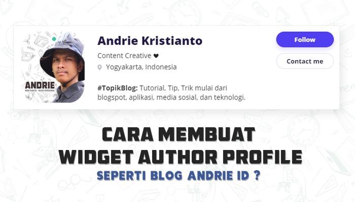 Cara Membuat Author Profile di Blogger Seperti Blog Andrie Kristianto