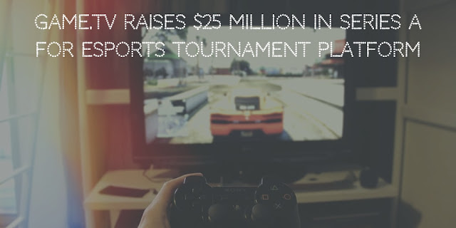 Game.tv raises $25 million in Series A for esports tournament platform