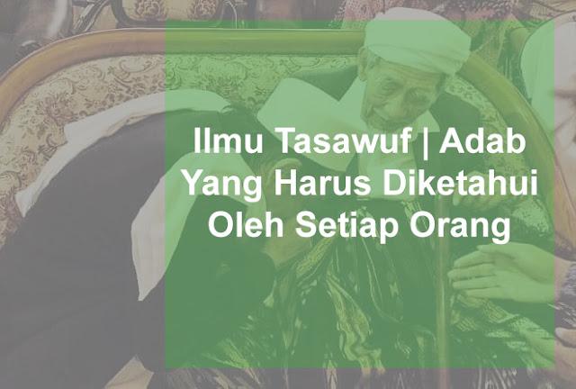 Ilmu Tasawuf | Adab Yang Harus Diketahui Oleh Setiap Orang