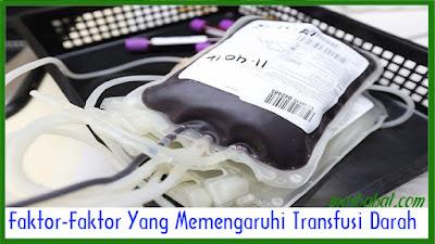 Faktor-Faktor Yang Memengaruhi Transfusi Darah