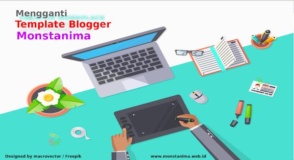 Alasan Monstanima Ganti Template Blogger Premium, Terutama Untuk Blogger Pemula