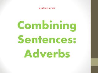 Combining Sentences: Adverbs