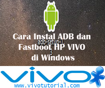 Cara Instal ADB dan Fastboot HP VIVO di Windows