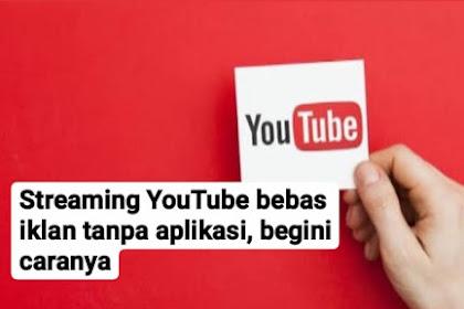 Streaming YouTube bebas iklan tanpa aplikasi, begini caranya