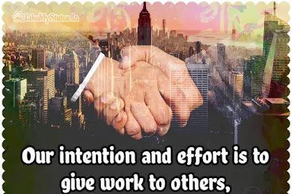 Our intention and effort is to give work to others