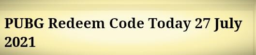 PUBG Redeem Code Today 27 July 2021