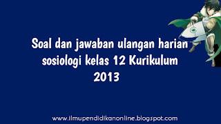 Soal dan jawaban ulangan harian sosiologi kelas 12 Kurikulum 2013