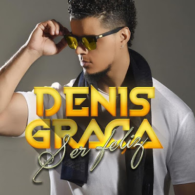 Denis Graça - Ser Feliz (2018) [Download]