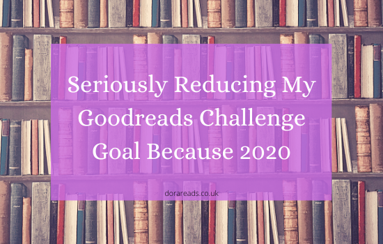 'Seriously Reducing My Goodreads Challenge Goal Because 2020' against a background of decorative shelved books that I would very much like to own