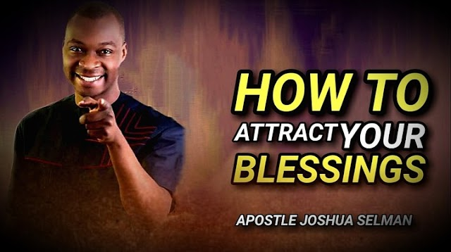 Video: How To Attract Your Blessings - Apostle Joshua Selman