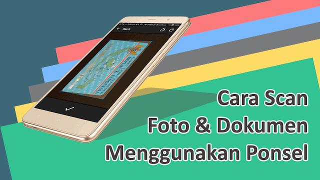 Cara Scan Foto dan Dokumen Menggunakan Ponsel
