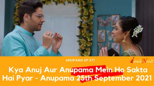 Kya-Anuj-Aur-Anupama-Mein-Ho-Sakta-Hai-Pyar-Anupama-Today-Episode--25th-September-2021-Rupali-Ganguly