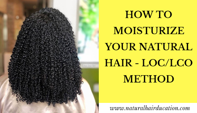 How to Moisturize Your Natural Hair - LOC/LCO Method