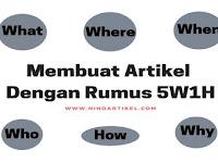 Cara Membuat atau Menulis Artikel Dengan Rumus 5W1H