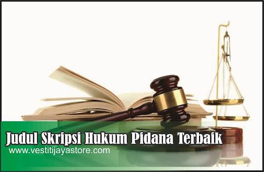 286 ++ Judul Skripsi Hukum Pidana Terbaik, Terbaru, dan Lengkap