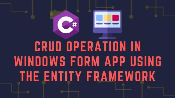 CRUD Operation In Windows Form App Using The Entity Framework